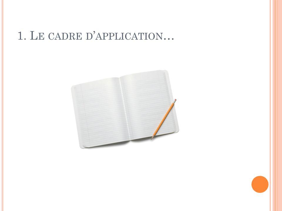 1. L E CADRE D APPLICATION …