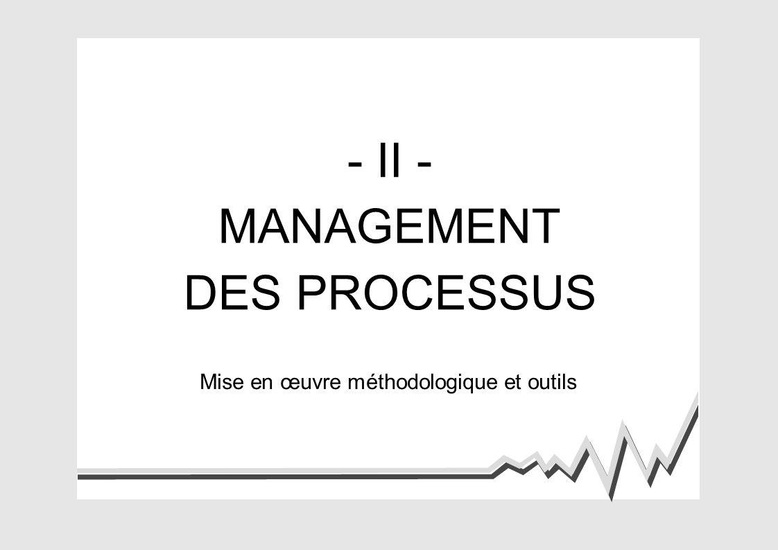 - II - MANAGEMENT DES PROCESSUS Mise en œuvre méthodologique et outils