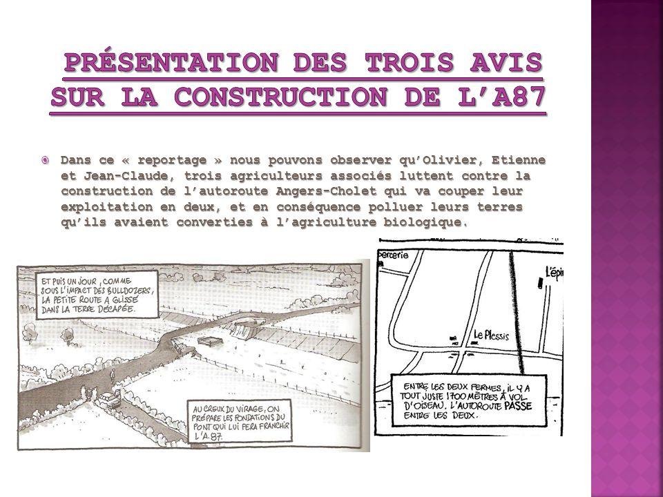 Dans ce « reportage » nous pouvons observer quOlivier, Etienne et Jean-Claude, trois agriculteurs associés luttent contre la construction de lautorout