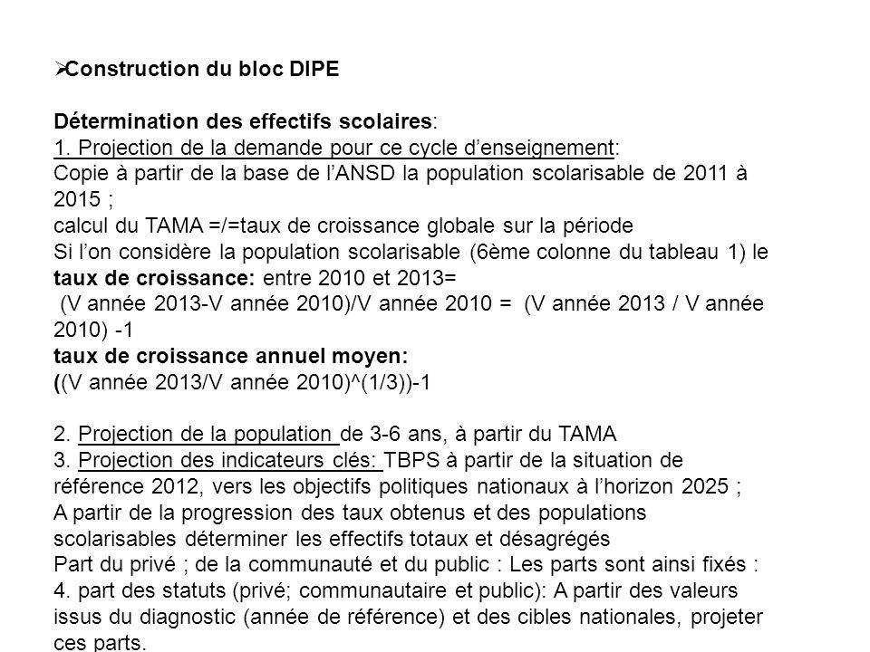 Construction du bloc DIPE Détermination des effectifs scolaires: 1. Projection de la demande pour ce cycle denseignement: Copie à partir de la base de