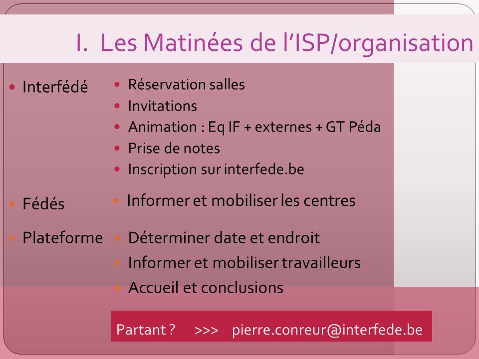 I. Les Matinées de lISP/organisation Interfédé Réservation salles Invitations Animation : Eq IF + externes + GT Péda Prise de notes Inscription sur in