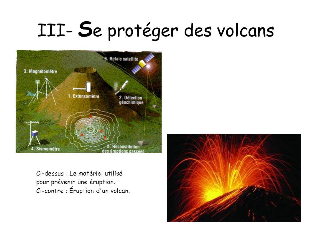 III- S e protéger des volcans Ci-dessus : Le matériel utilisé pour prévenir une éruption. Ci-contre : Éruption d'un volcan.