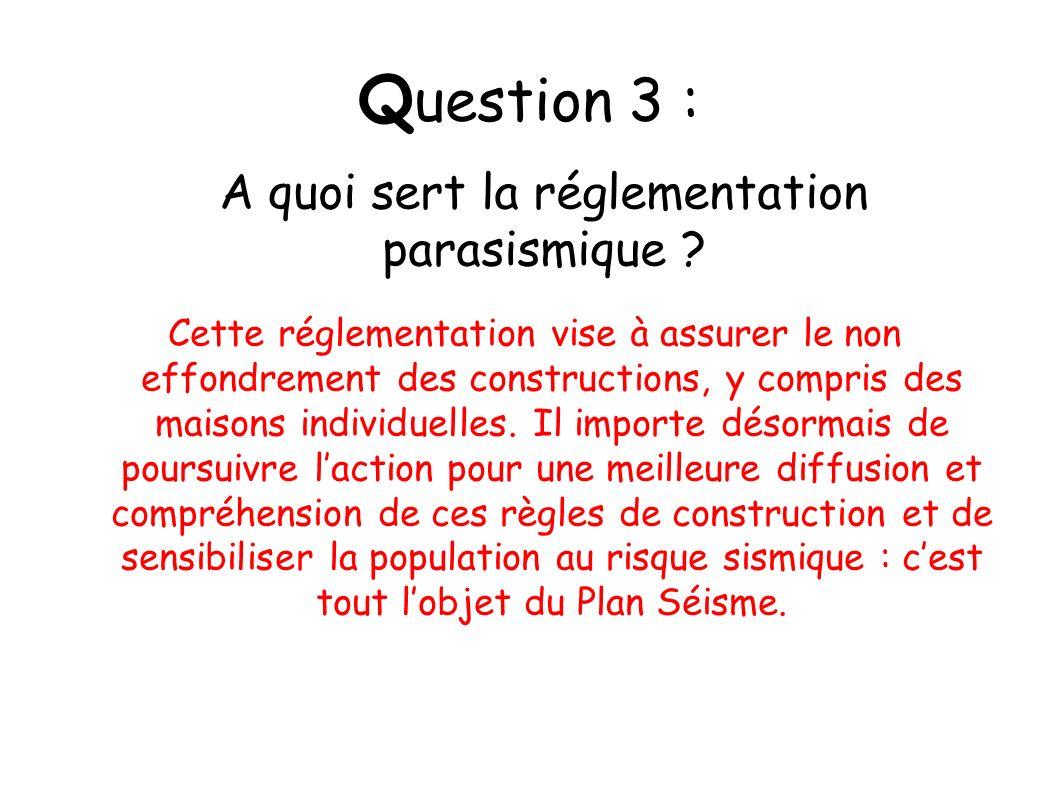 Q uestion 3 : Cette réglementation vise à assurer le non effondrement des constructions, y compris des maisons individuelles. Il importe désormais de