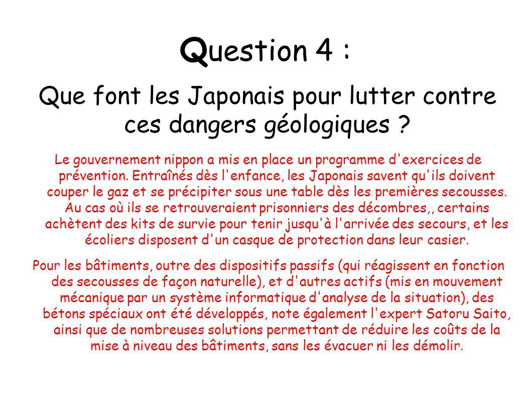 Q uestion 4 : Le gouvernement nippon a mis en place un programme d'exercices de prévention. Entraînés dès l'enfance, les Japonais savent qu'ils doiven