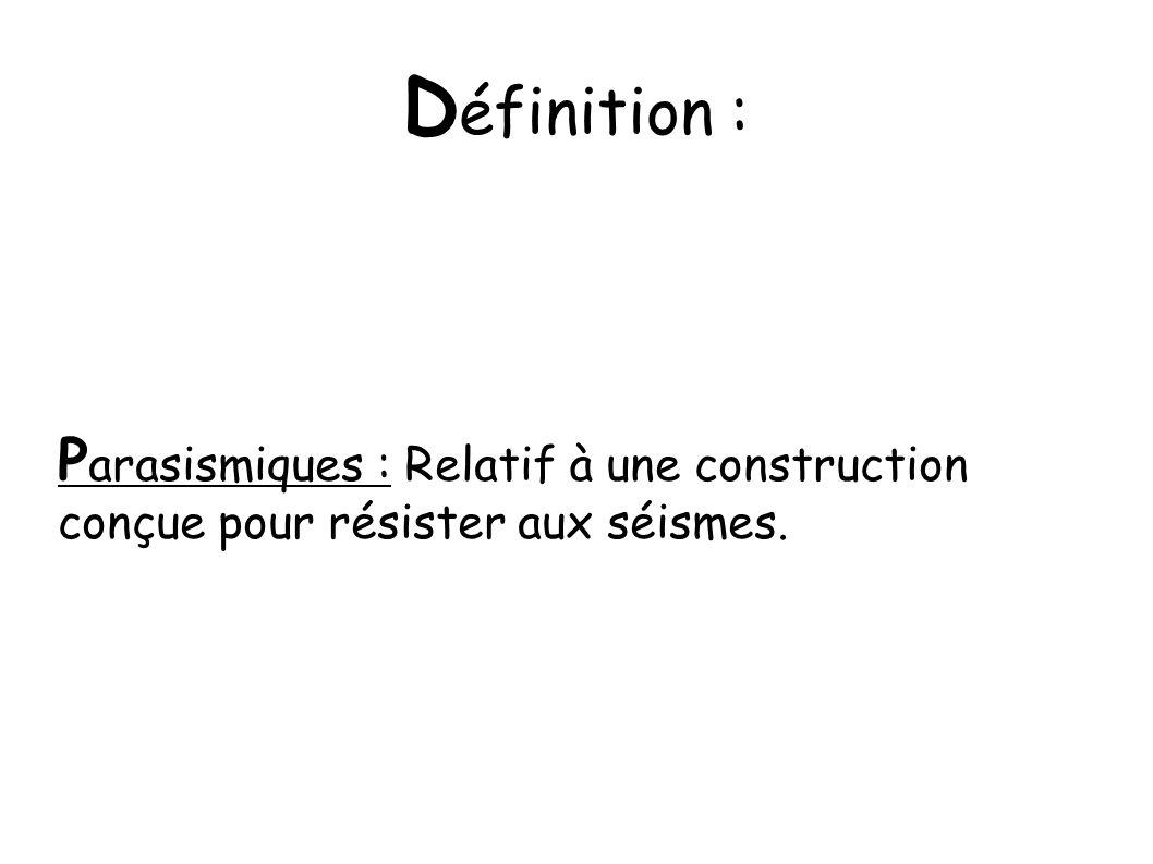D éfinition : P arasismiques : Relatif à une construction conçue pour résister aux séismes.