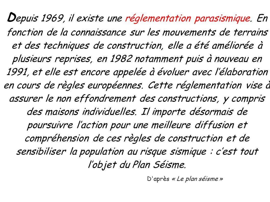 D epuis 1969, il existe une réglementation parasismique. En fonction de la connaissance sur les mouvements de terrains et des techniques de constructi