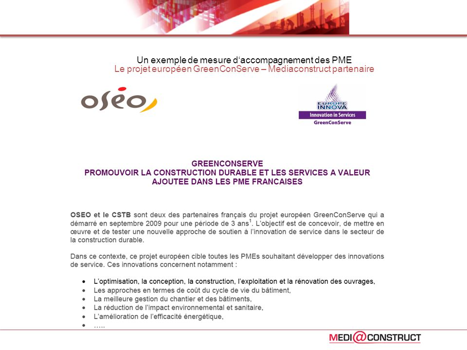 Un exemple de mesure daccompagnement des PME Le projet européen GreenConServe – Mediaconstruct partenaire