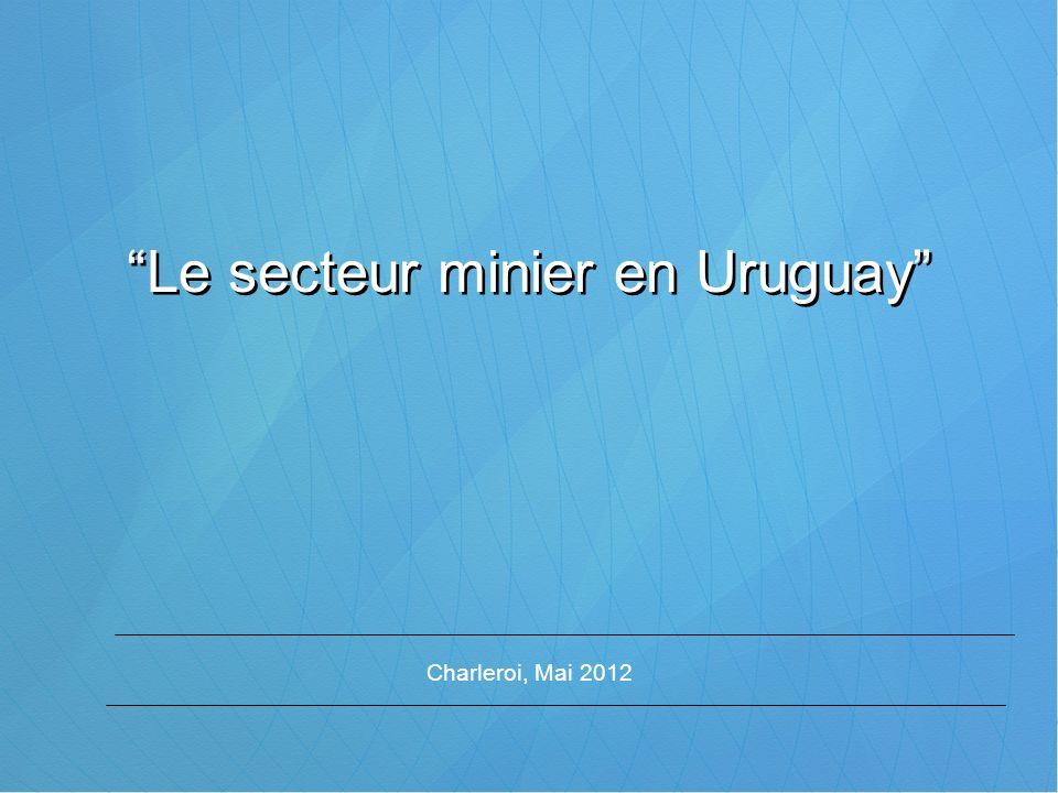 Charleroi, Mai 2012 Le secteur minier en Uruguay