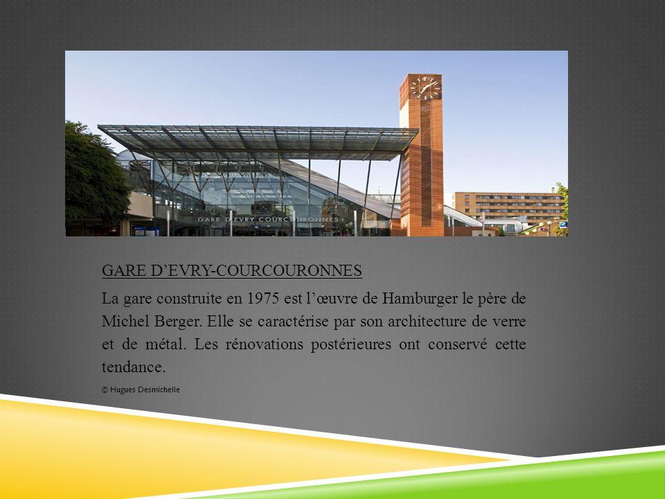 GARE DEVRY-COURCOURONNES La gare construite en 1975 est lœuvre de Hamburger le père de Michel Berger. Elle se caractérise par son architecture de verr