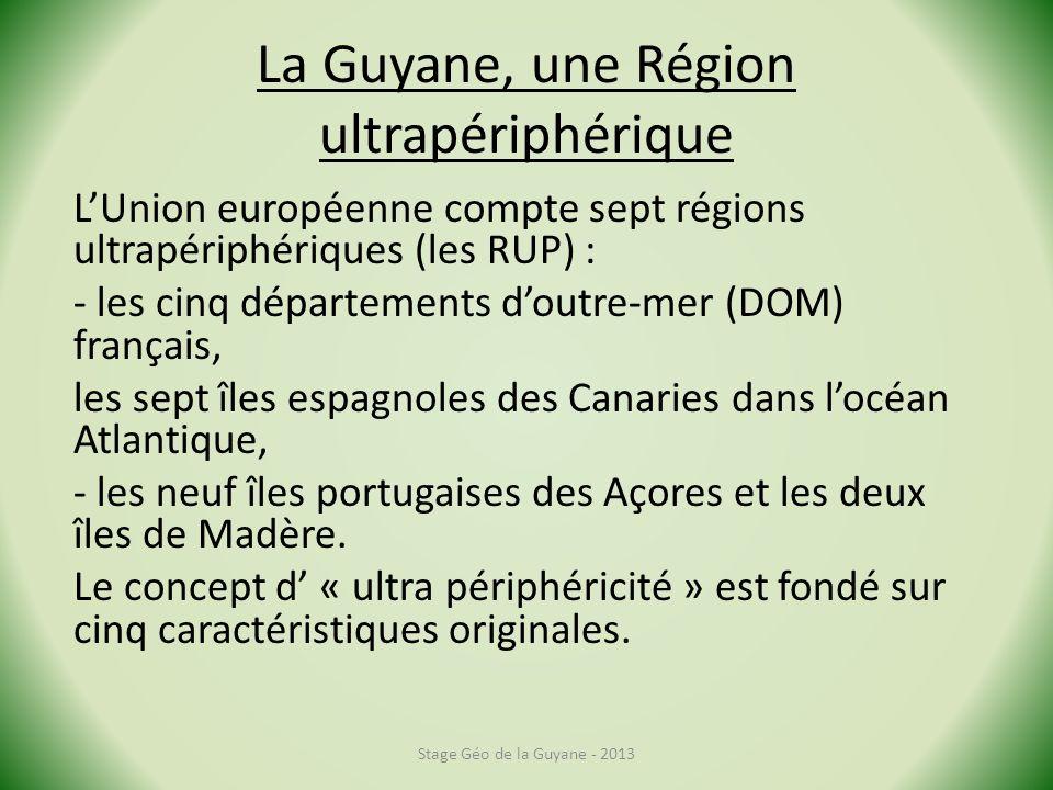 La Guyane, une Région ultrapériphérique LUnion européenne compte sept régions ultrapériphériques (les RUP) : - les cinq départements doutre-mer (DOM) français, les sept îles espagnoles des Canaries dans locéan Atlantique, - les neuf îles portugaises des Açores et les deux îles de Madère.