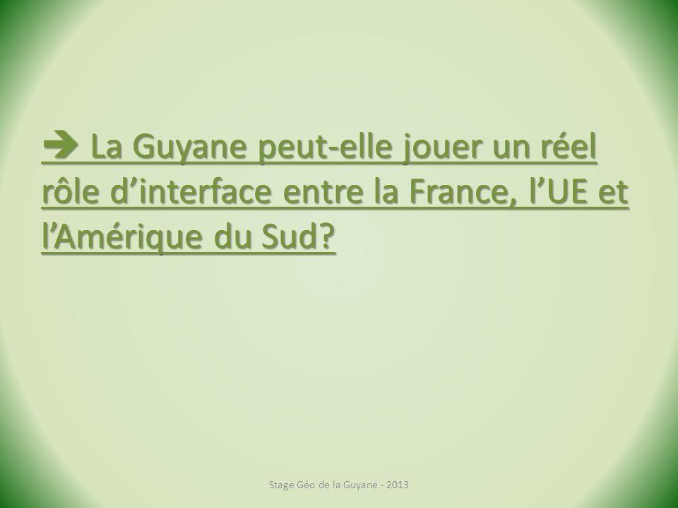 La Guyane peut-elle jouer un réel rôle dinterface entre la France, lUE et lAmérique du Sud? La Guyane peut-elle jouer un réel rôle dinterface entre la