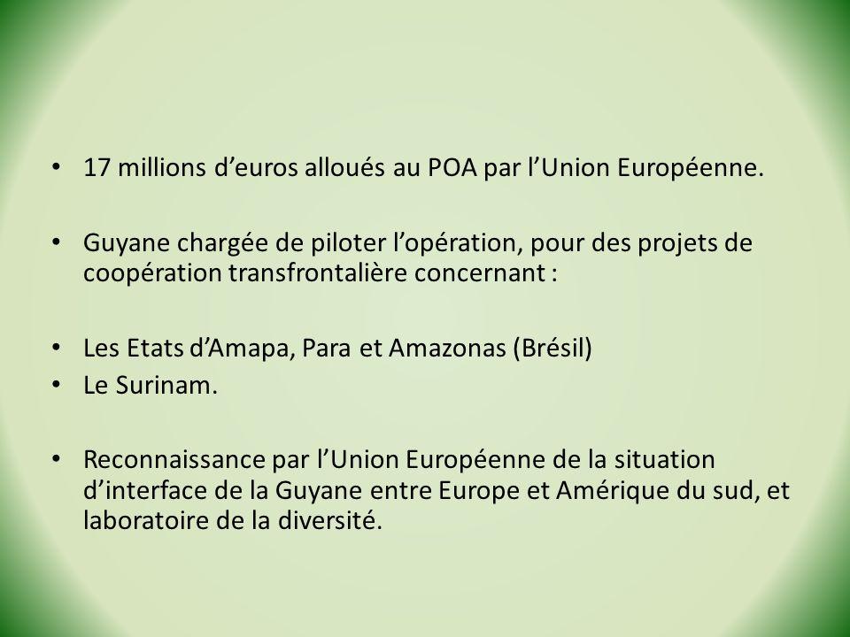 17 millions deuros alloués au POA par lUnion Européenne. Guyane chargée de piloter lopération, pour des projets de coopération transfrontalière concer