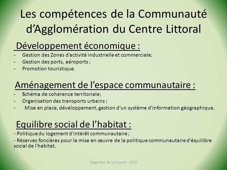 Les compétences de la Communauté dAgglomération du Centre Littoral Développement économique : -Gestion des Zones dactivité industrielle et commerciale; -Gestion des ports, aéroports ; -Promotion touristique.