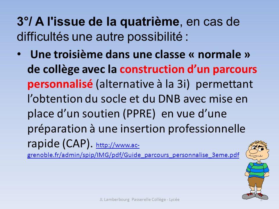 3°/ A l'issue de la quatrième, en cas de difficultés une autre possibilité : Une troisième dans une classe « normale » de collège avec la construction