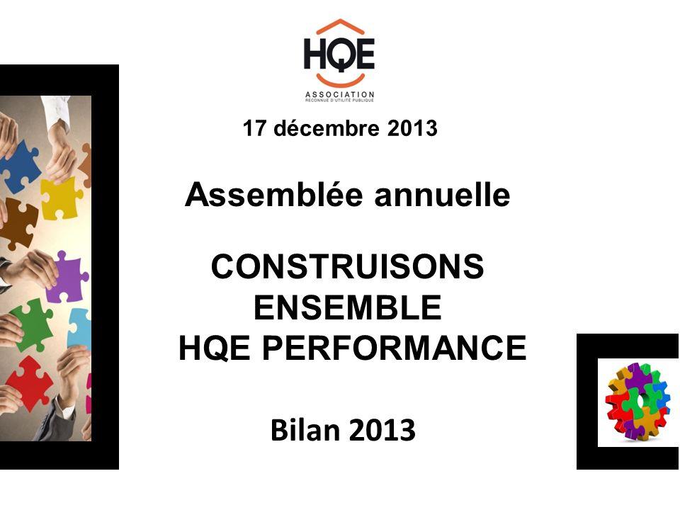 17 décembre 2013 Assemblée annuelle CONSTRUISONS ENSEMBLE HQE PERFORMANCE Bilan 2013