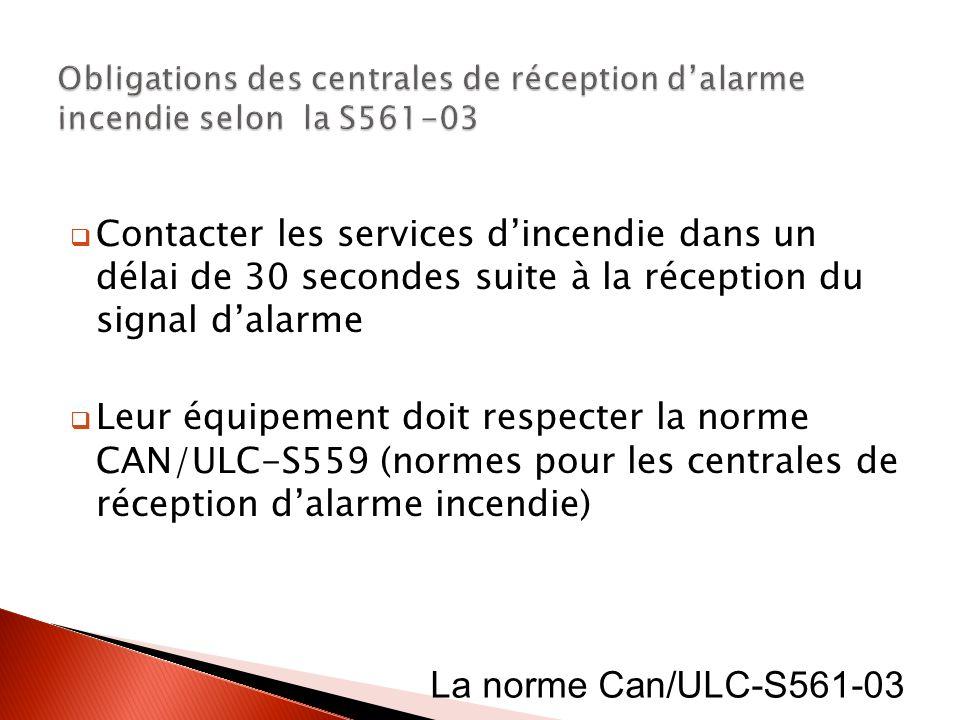 Contacter les services dincendie dans un délai de 30 secondes suite à la réception du signal dalarme Leur équipement doit respecter la norme CAN/ULC-S