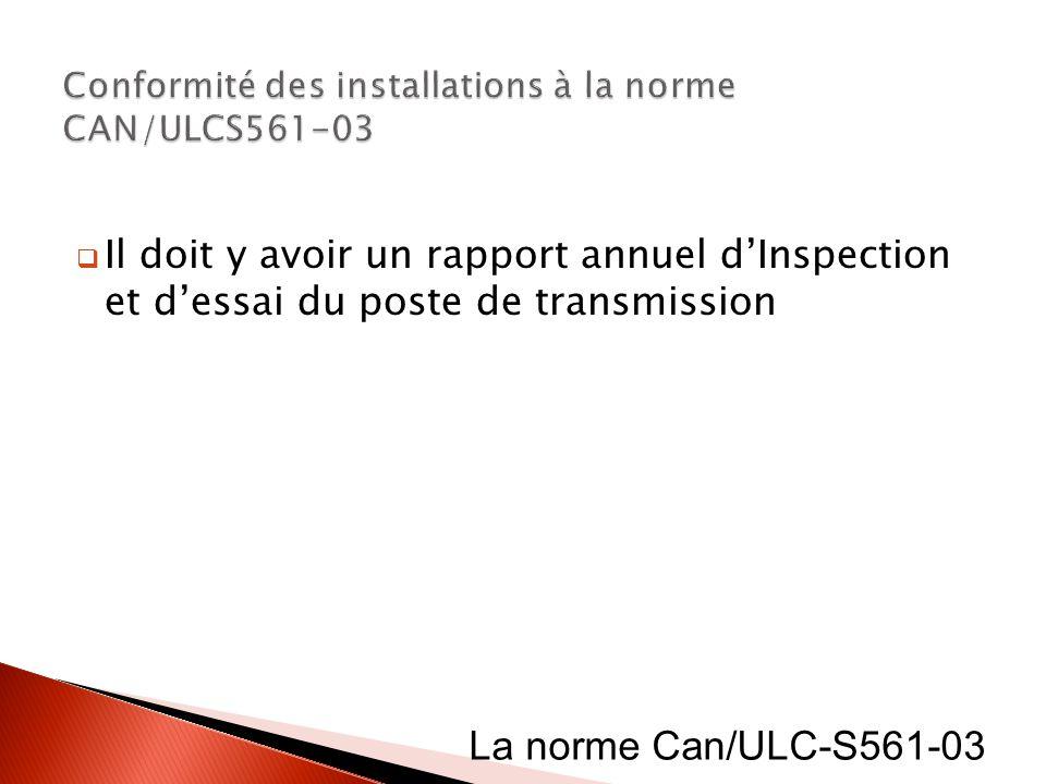 Il doit y avoir un rapport annuel dInspection et dessai du poste de transmission La norme Can/ULC-S561-03