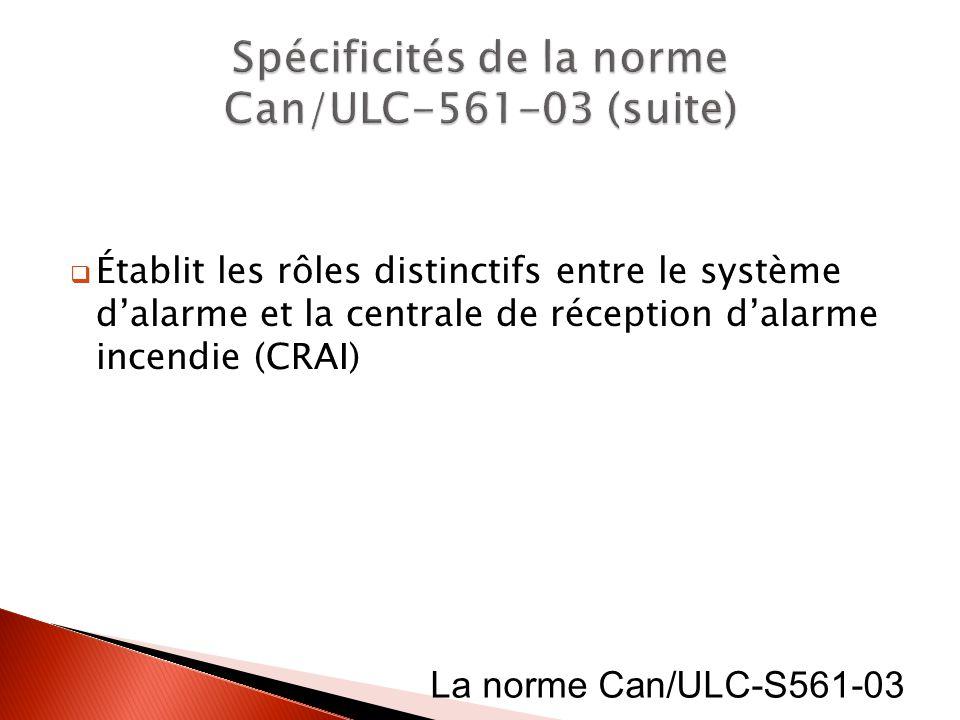 Établit les rôles distinctifs entre le système dalarme et la centrale de réception dalarme incendie (CRAI) La norme Can/ULC-S561-03