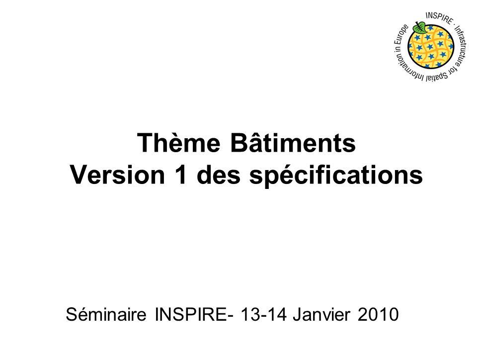 Thème Bâtiments Version 1 des spécifications Séminaire INSPIRE- 13-14 Janvier 2010