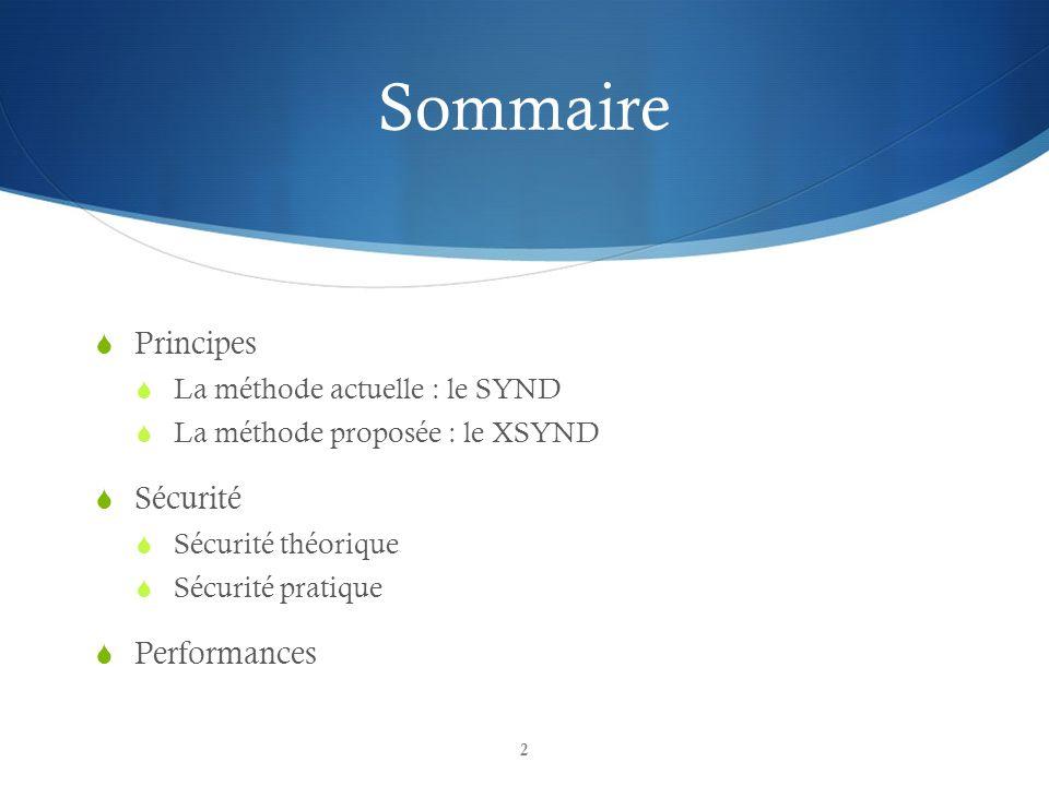 Sommaire Principes La méthode actuelle : le SYND La méthode proposée : le XSYND Sécurité Sécurité théorique Sécurité pratique Performances 2