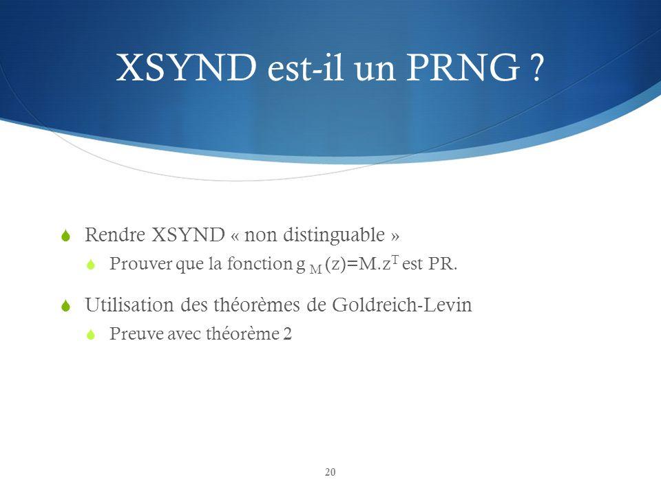 XSYND est-il un PRNG ? Rendre XSYND « non distinguable » Prouver que la fonction g M (z)=M.z T est PR. Utilisation des théorèmes de Goldreich-Levin Pr