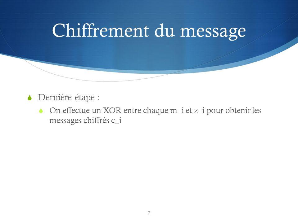 Chiffrement du message Dernière étape : On effectue un XOR entre chaque m_i et z_i pour obtenir les messages chiffrés c_i 7