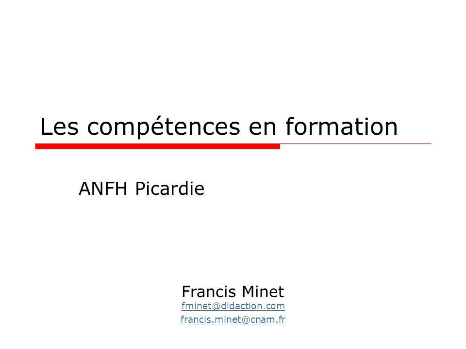 Les compétences en formation ANFH Picardie Francis Minet fminet@didaction.com francis.minet@cnam.fr