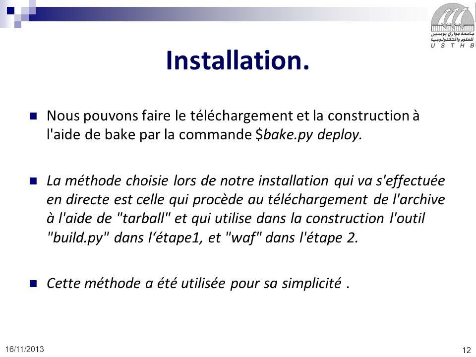 12 16/11/2013 Installation. Nous pouvons faire le téléchargement et la construction à l'aide de bake par la commande $bake.py deploy. La méthode chois