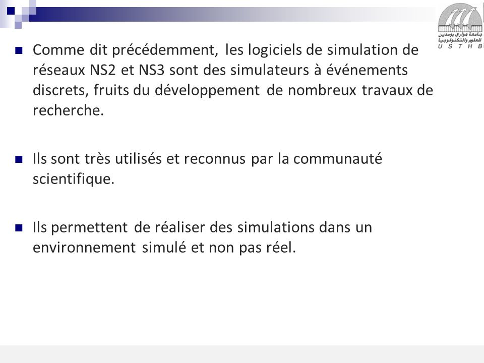 5 16/11/2013 Comme dit précédemment, les logiciels de simulation de réseaux NS2 et NS3 sont des simulateurs à événements discrets, fruits du développe