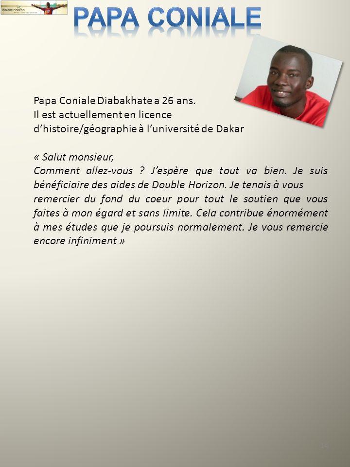 14 Papa Coniale Diabakhate a 26 ans. Il est actuellement en licence dhistoire/géographie à luniversité de Dakar « Salut monsieur, Comment allez-vous ?