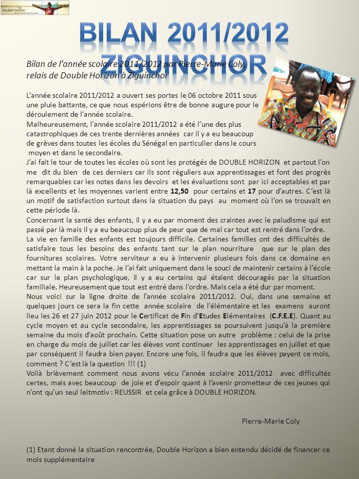 28 Bilan de lannée scolaire 2011/2012 par Pierre-Marie Coly, relais de Double Horizon à Ziguinchor Lannée scolaire 2011/2012 a ouvert ses portes le 06