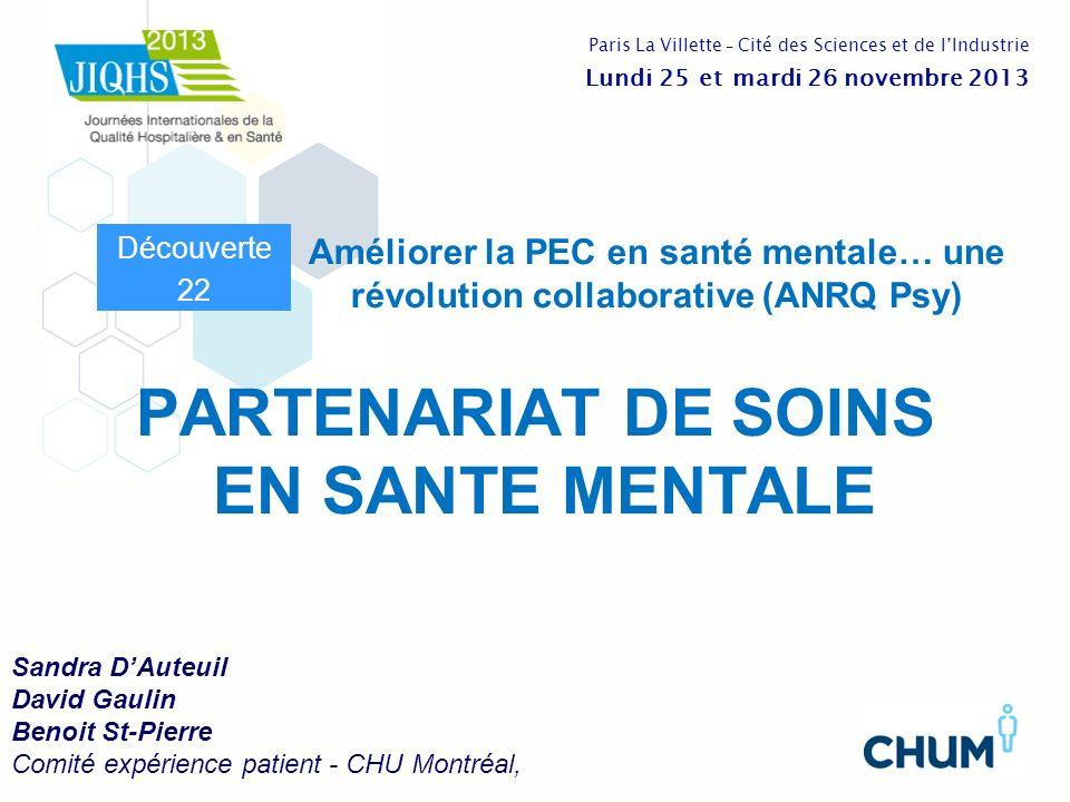 PARTENARIAT DE SOINS EN SANTE MENTALE Sandra DAuteuil David Gaulin Benoit St-Pierre Comité expérience patient - CHU Montréal, Améliorer la PEC en sant