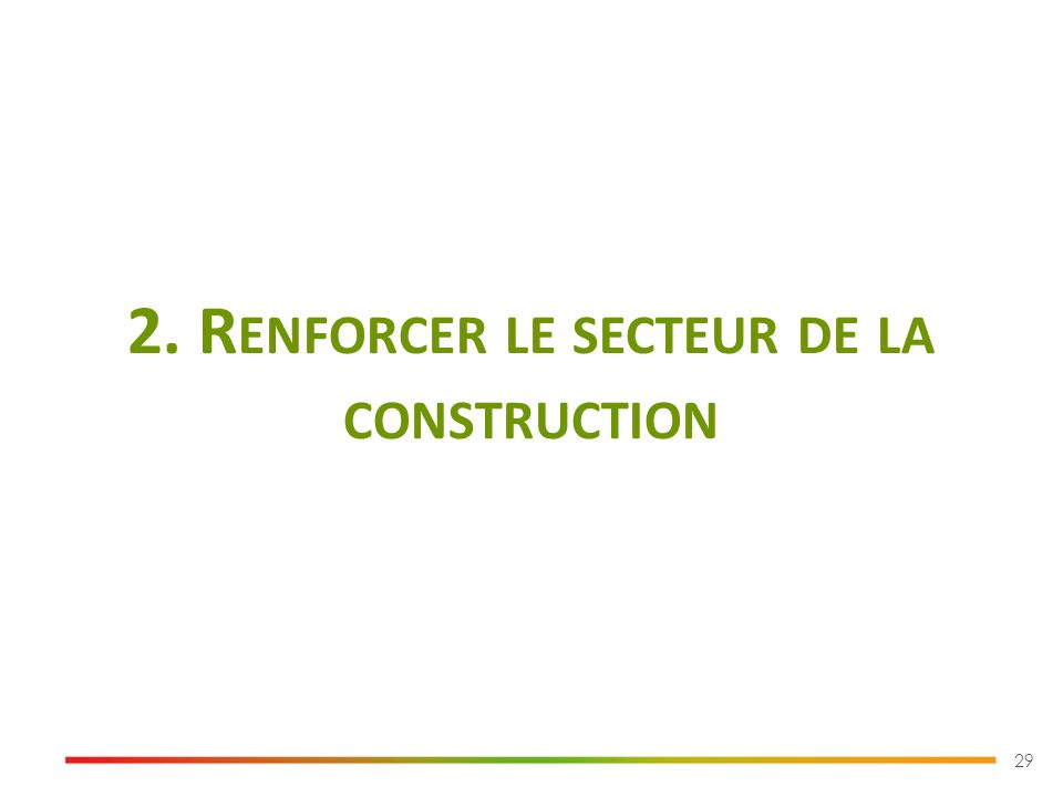 29 2. R ENFORCER LE SECTEUR DE LA CONSTRUCTION