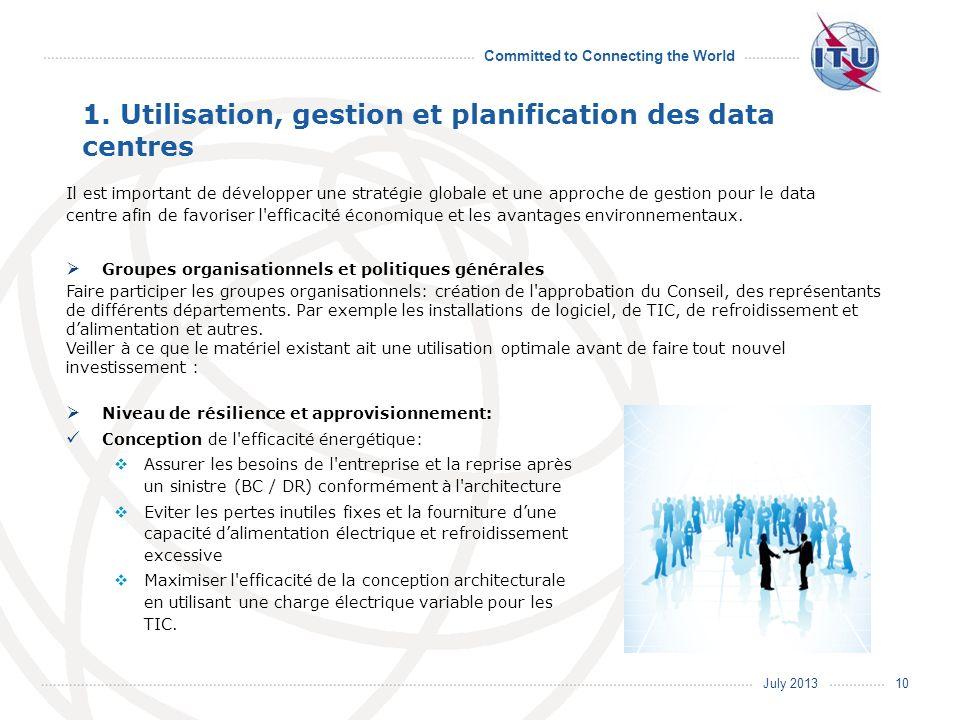 July 2013 Committed to Connecting the World 1. Utilisation, gestion et planification des data centres Il est important de développer une stratégie glo