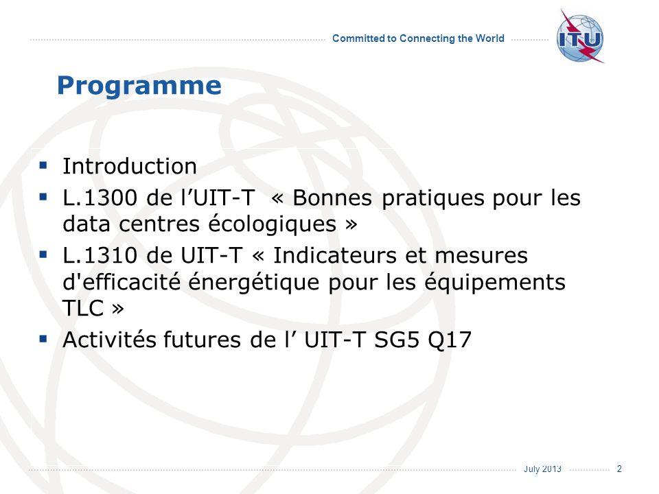 July 2013 Committed to Connecting the World 2 Programme Introduction L.1300 de lUIT-T « Bonnes pratiques pour les data centres écologiques » L.1310 de