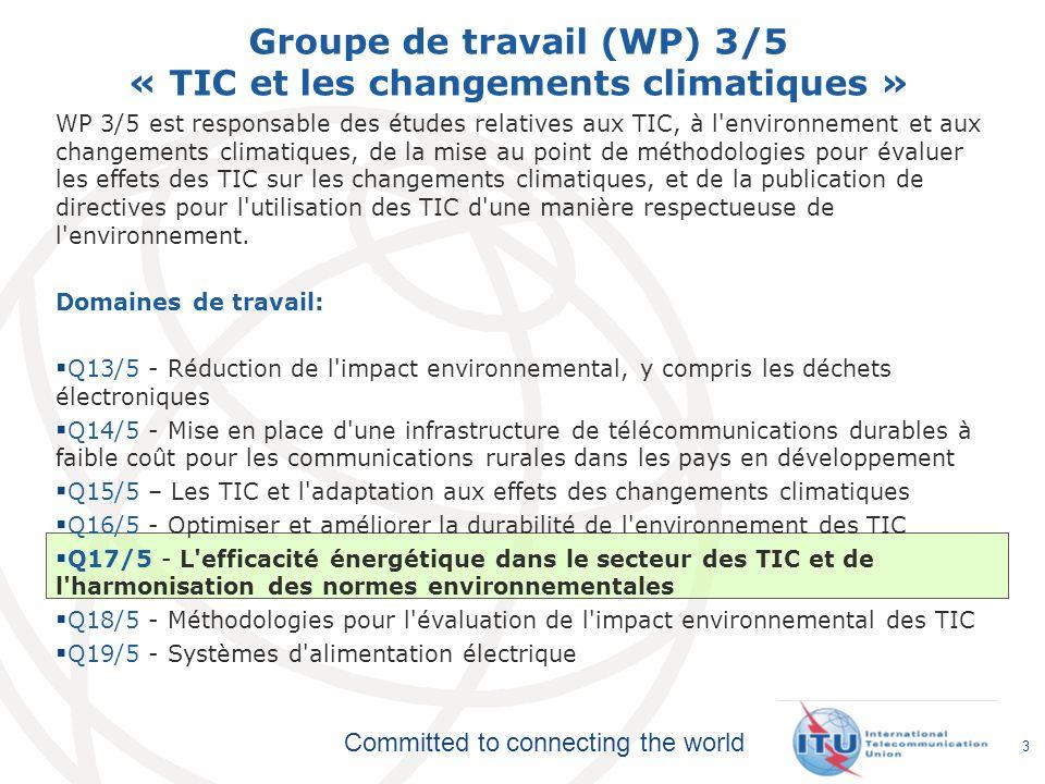 Committed to connecting the world Groupe de travail (WP) 3/5 « TIC et les changements climatiques » WP 3/5 est responsable des études relatives aux TI