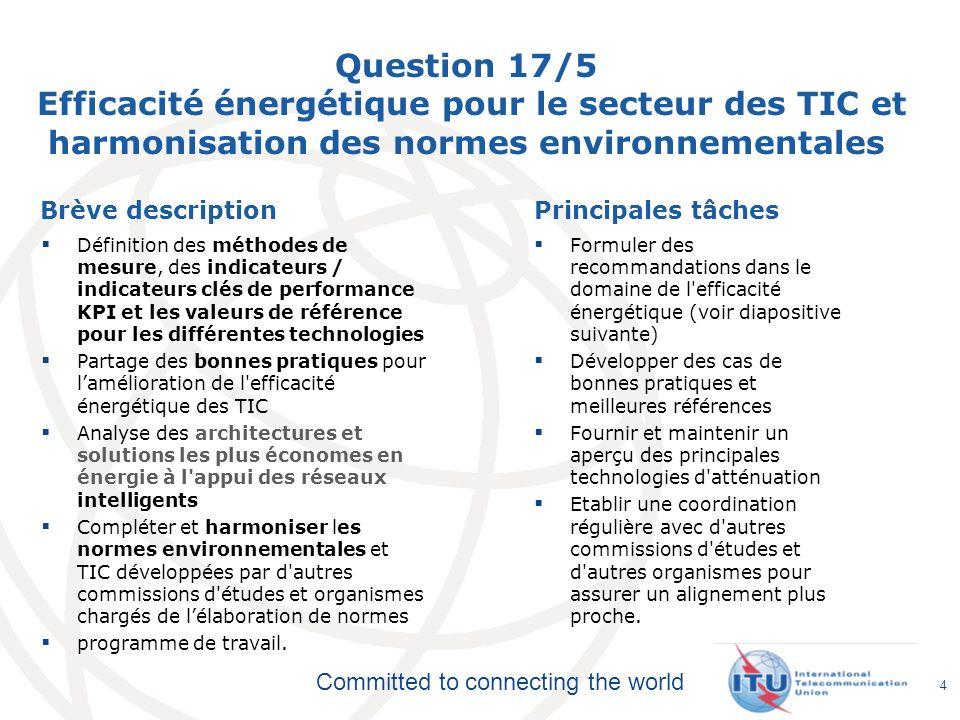 Committed to connecting the world Question 17/5 Efficacité énergétique pour le secteur des TIC et harmonisation des normes environnementales Brève des