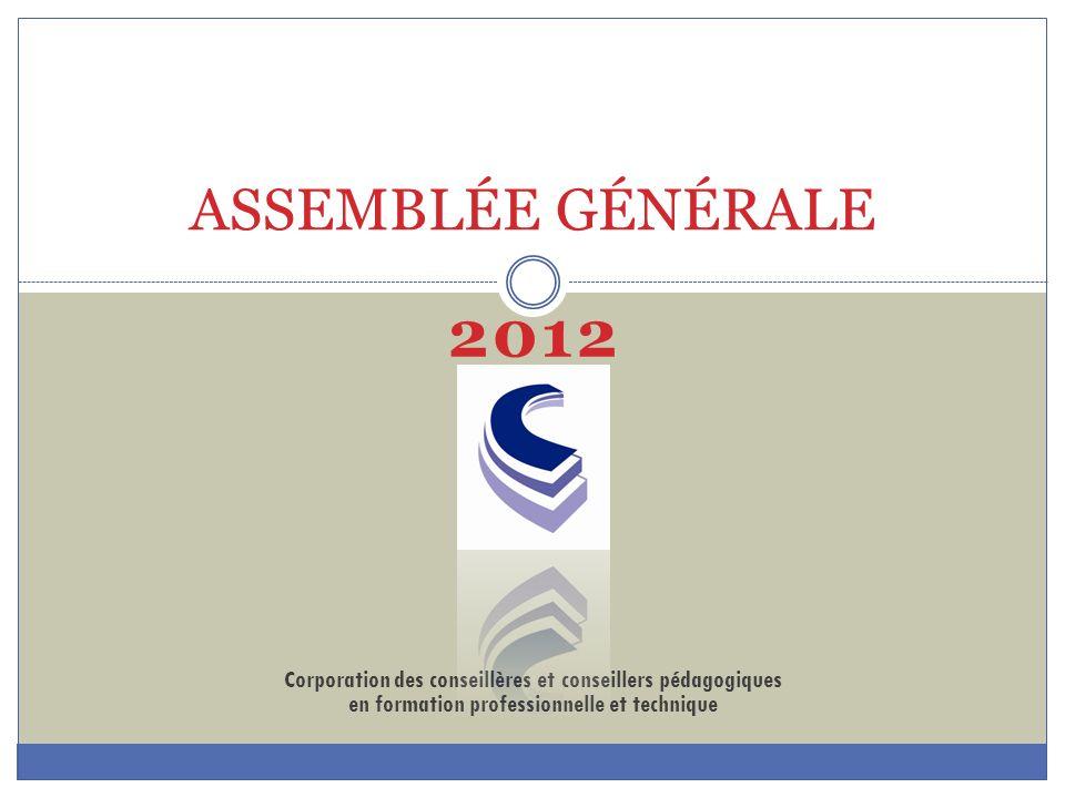 Corporation des conseillères et conseillers pédagogiques en formation professionnelle et technique ASSEMBLÉE GÉNÉRALE 2012