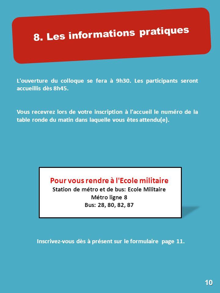 8. Les informations pratiques L ouverture du colloque se fera à 9h30.
