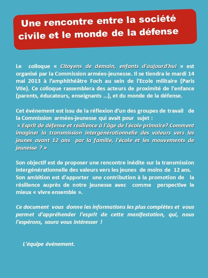 Une rencontre entre la société civile et le monde de la défense Citoyens de demain, enfants d aujourd hui Le colloque « Citoyens de demain, enfants d aujourd hui » est organisé par la Commission armées-jeunesse.