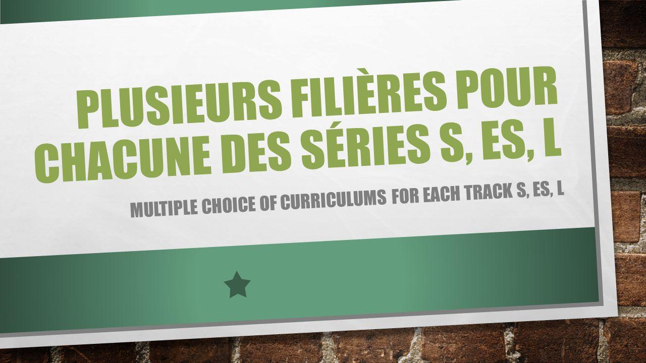 PLUSIEURS FILIÈRES POUR CHACUNE DES SÉRIES S, ES, L MULTIPLE CHOICE OF CURRICULUMS FOR EACH TRACK S, ES, L