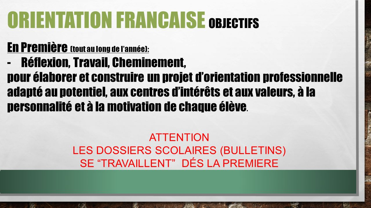 ORIENTATION FRANCAISE OBJECTIVES In Premiere (all year): Help students develop and build a professional and educational project in accordance with their: - potential, - interests - values, - personality - and motivation.