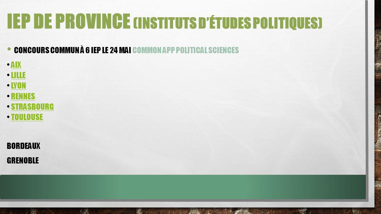 IEP DE PROVINCE (INSTITUTS DÉTUDES POLITIQUES) CONCOURS COMMUN À 6 IEP LE 24 MAI COMMON APP POLITICAL SCIENCES AIX LILLE LYON RENNES STRASBOURG TOULOUSEAIXLILLELYONRENNESSTRASBOURGTOULOUSE BORDEAUX GRENOBLE