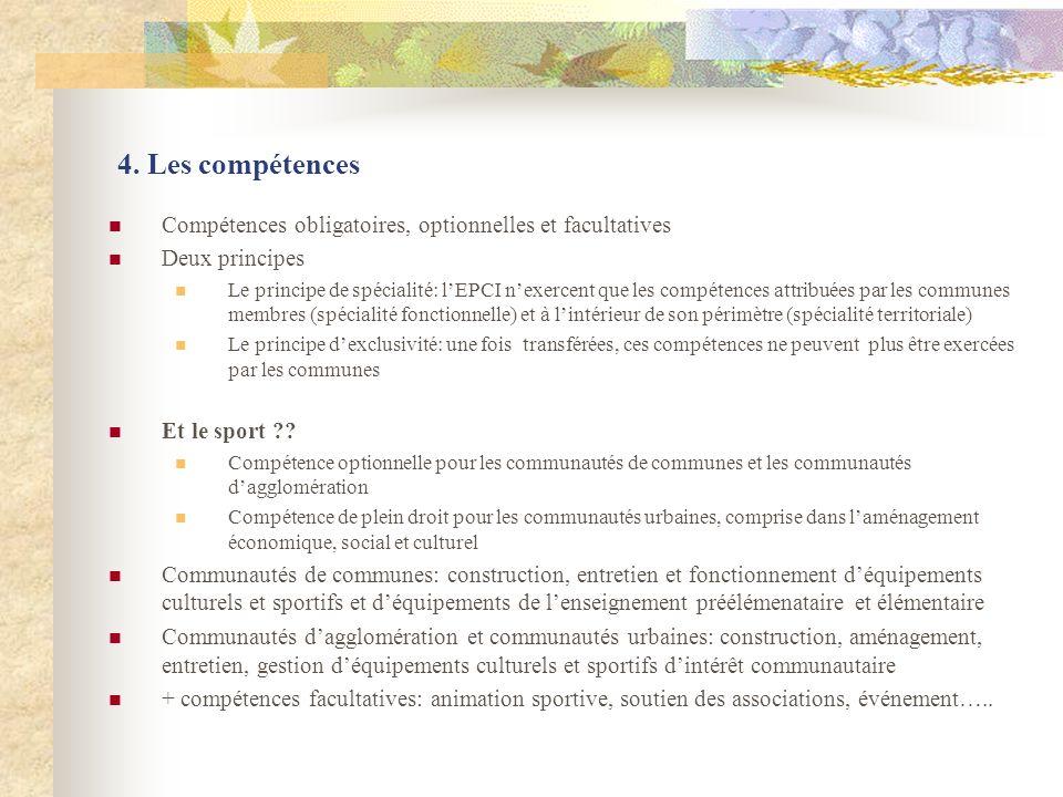 4. Les compétences Compétences obligatoires, optionnelles et facultatives Deux principes Le principe de spécialité: lEPCI nexercent que les compétence