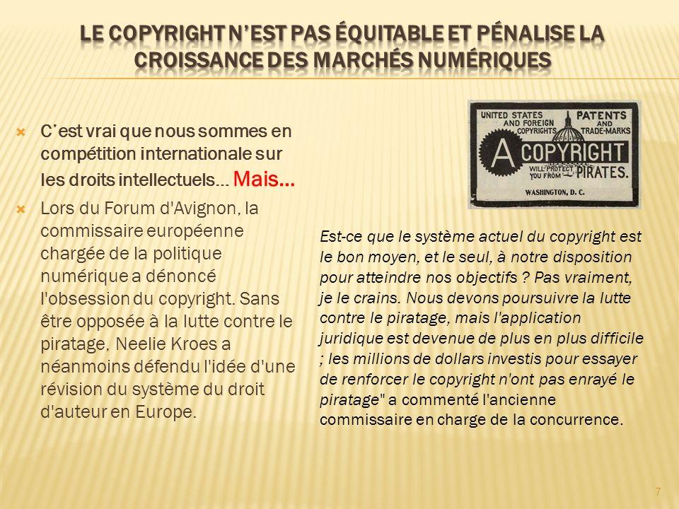 Cest vrai que nous sommes en compétition internationale sur les droits intellectuels… Mais… Lors du Forum d Avignon, la commissaire européenne chargée de la politique numérique a dénoncé l obsession du copyright.