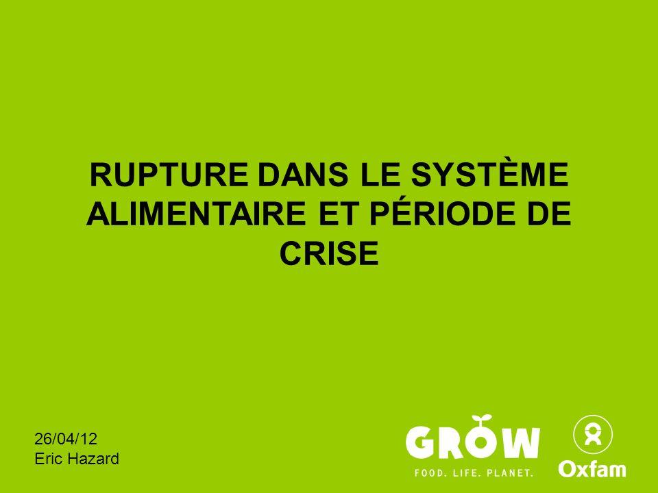 RUPTURE DANS LE SYSTÈME ALIMENTAIRE ET PÉRIODE DE CRISE 26/04/12 Eric Hazard