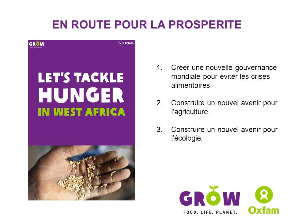 EN ROUTE POUR LA PROSPERITE 1.Créer une nouvelle gouvernance mondiale pour éviter les crises alimentaires.