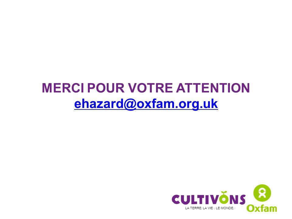MERCI POUR VOTRE ATTENTION ehazard@oxfam.org.uk LA TERRE. LA VIE. LE MONDE.