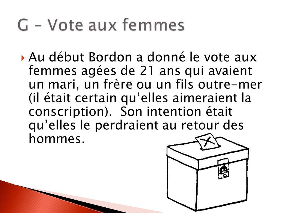 Au début Bordon a donné le vote aux femmes agées de 21 ans qui avaient un mari, un frère ou un fils outre-mer (il était certain quelles aimeraient la conscription).