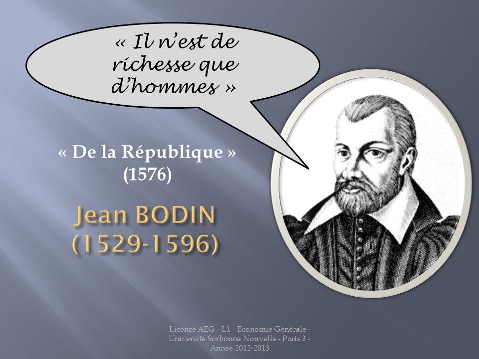 Licence AEG - L1 - Economie Générale - Université Sorbonne Nouvelle - Paris 3 - Année 2012-2013 « De la République » (1576) « Il nest de richesse que